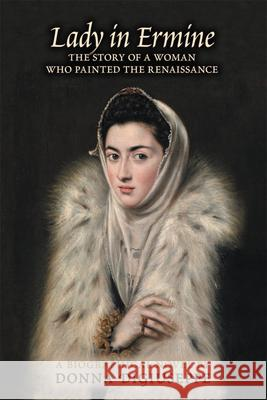Lady in Ermine: The Story of a Woman Who Painted the Renaissance. a Biographical Novel Donna Diguiseppe 9780866988216
