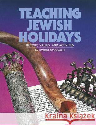 Teaching Jewish Holidays: History, Values, and Activities Roberta Louis Goodman 9780867050424