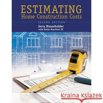 Estimating Home Construction Costs Jerry Householder Emile, III Marchive 9780867186154