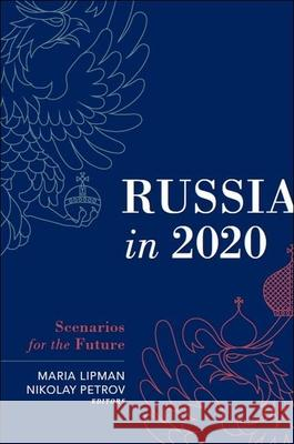 Russia in 2020: Scenarios for the Future Maria Lipman Nikolay Petrov 9780870032646 Carnegie Endowment for International Peace