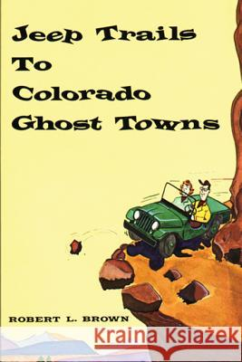 Jeep Trails to Colorado Ghost Towns Robert L. Brown 9780870040214 Caxton Press