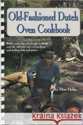 Old-Fashioned Dutch Oven Cookbook Don Holm Myrtle Holm 9780870041334