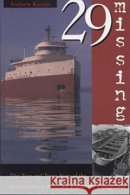 29 Missing: The True and Tragic Story of the Disappearance of the SS Edmund Fitzgerald Andrew Kantar 9780870134463