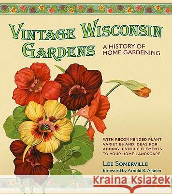 Vintage Wisconsin Gardens: A History of Home Gardening Lee Somerville 9780870204753