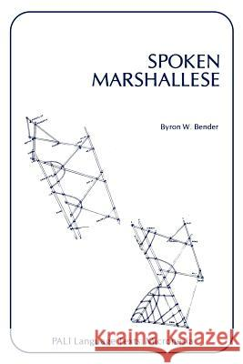 Spoken Marshallese : An Intensive Language Course with Grammatical Notes and Glossary Byron W. Bender 9780870220708