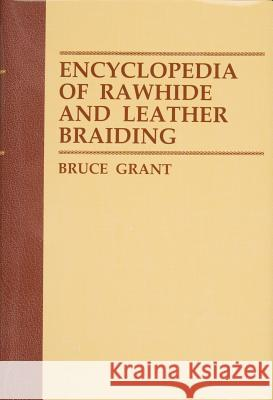 Encyclopedia of Rawhide and Leather Braiding Bruce Grant 9780870331619