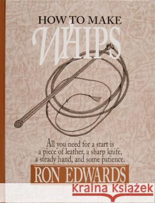 How to Make Whips Ron Edwards 9780870335136