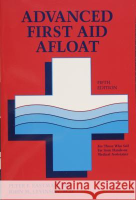 Advanced First Aid Afloat Peter F. Eastman John M. Levinson 9780870335242