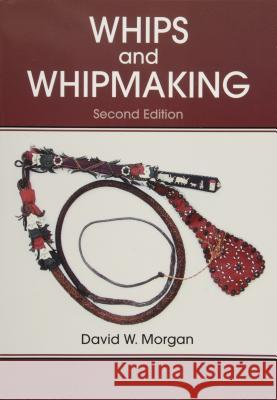 Whips and Whipmaking David W. Morgan 9780870335570