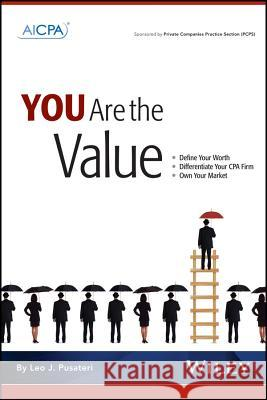 You Are the Value: Define Your Worth, Differentiate Your CPA Firm, Own Your Market Leo J. Pusateri 9780870518744