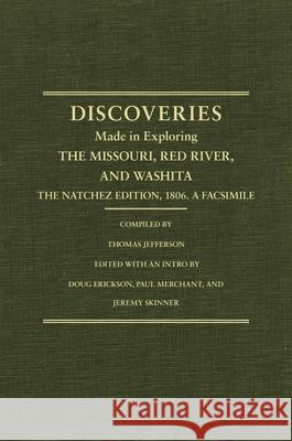 Jefferson's Western Explorations: Discoveries Made in Exploring the Missouri, Red River and Washita....the Natchez Edition, 1806. a Facsimile. United States                            Doug Erickson Jeremy Skinner 9780870623356 Arthur H. Clark Company