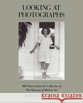Looking at Photographs: 100 Pictures from the Collection of the Museum of Modern Art John Szarkowski Museum Of Modern Art 9780870705151 Museum of Modern Art