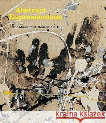 Abstract Expressionism at The Museum of Modern Art Ann Temkin 9780870707933