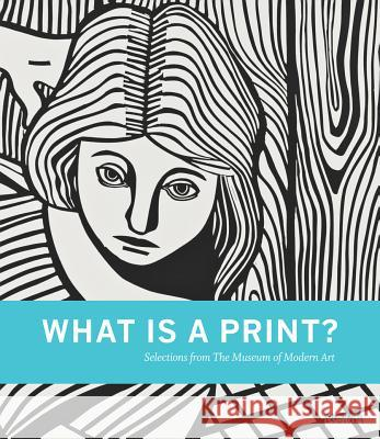 What Is a Print?: Selections from the Museum of Modern Art Sarah Suzuki 9780870708183