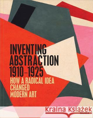 Inventing Abstraction, 1910-1925 Leah Dickerman Matthew Affron Yve-Alain Bois 9780870708282