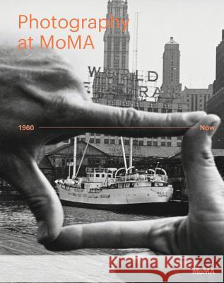 Photography at Moma: 1960 to Now Roxana Marcoci Quentin Bajac Sarah Hermanson Meister 9780870709692