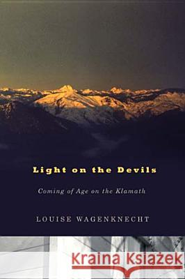 Light on the Devils: Coming of Age on the Klamath Louise Wagenknecht   9780870716119