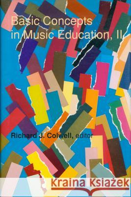 Basic Concepts in Music Education, II Richard J. Colwell 9780870812286
