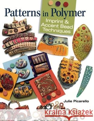 Patterns in Polymer: Imprint & Accent Bead Techniques Julie Picarello 9780871164094