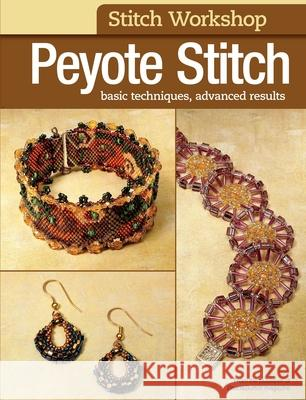 Peyote Stitch: Basic Techniques, Advanced Results Editors Of Bead&butto 9780871164230