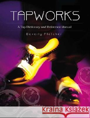 Tapworks: A Tap Dictionary and Reference Manual Beverly Fletcher 9780871272478