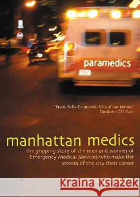 Manhattan Medics: The Gripping Story of the Men and Women of Emergency Medical Services Who Make the Streets of the City Their Career Francis J., Nremt-P Rella Nremt-P Rella 9780871272584