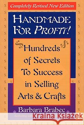 Handmade for Profit! : Hundreds of Secrets to Success in Selling Arts & Crafts Barbara Brabec 9780871319951