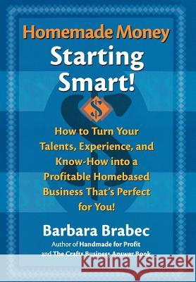 Homemade Money: Starting Smart Barbara Brabec 9780871319982