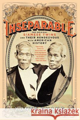 Inseparable: The Original Siamese Twins and Their Rendezvous with American History Yunte Huang 9780871404473