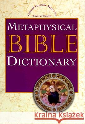 Metaphysical Bible Dictionary Charles Fillmore 9780871590671