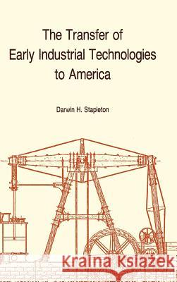 The Transfer of Early Industrial Technologies to America Darwin H. Stapleton 9780871691774