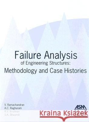 Failure Analysis of Engineering Structures: Methodology and Case Histories V. Ramachandran 9780871708205