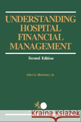 Understanding Hospital Financial Management Allen G., Jr. Herkimer Jr. Herkimer Herkimer 9780871893925