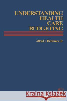 Understanding Health Care Budgeting: An Introduction Allen G., Jr. Herkimer 9780871897725