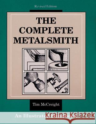 The Complete Metalsmith: An Illustrated Handbook Tim McCreight McCreight 9780871922403