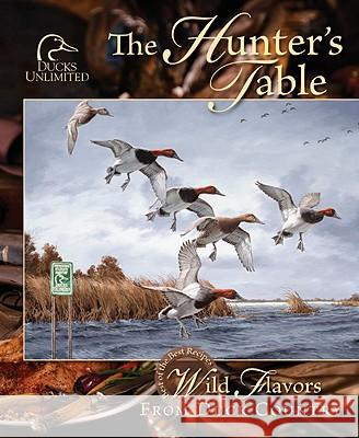 The Hunter's Table: Wild Flavors from Duck Country Favorite Recipes Press                   Ducks Unlimited 9780871975485