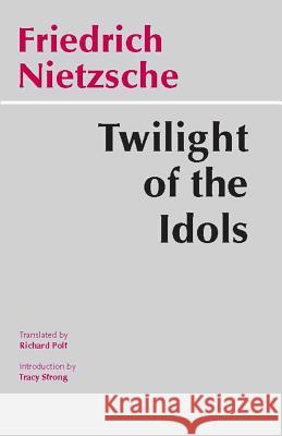 Twilight of the Idols Friedrich Nietzsche 9780872203549
