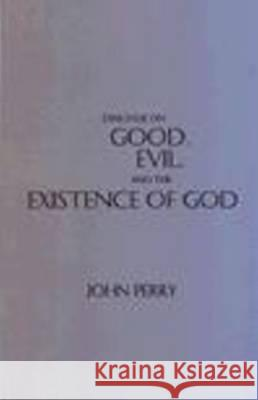 DIALOGUE ON GOOD, EVIL, AND THE EXISTENCE OF GOD John Perry 9780872204614