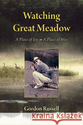 Watching Great Meadow: A Place of Joy, a Place of Woe Gordon Russell 9780872332102