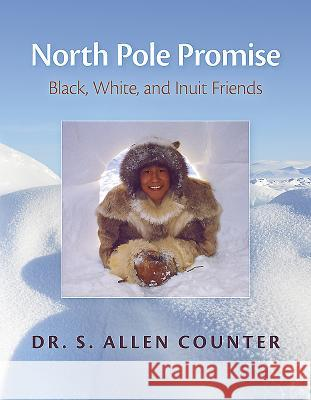North Pole Promise: Black, White, and Inuit Friends S. Allen Counter 9780872332461