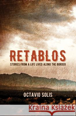 Retablos: Stories from a Life Lived Along the Border  9780872867864