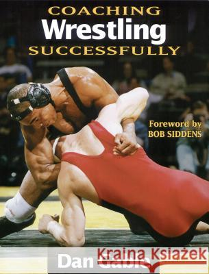 Coaching Wrestling Successfully Dan Gable Bob Siddens 9780873224048