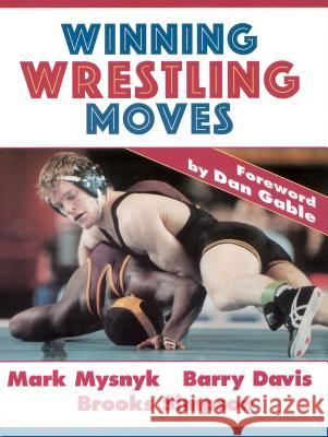 Winning Wrestling Moves Mark Mysnyk Dan Gable Brooks Simpson 9780873224826