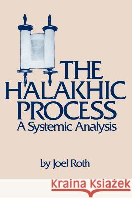 The Halakhic Process: A Systematic Analysis Joel Roth 9780873340359
