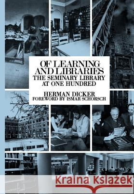 Of Learning and Libraries: The Seminary Library at One Hundred Herman Dicker Ismar Schorsch 9780873340458