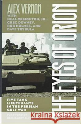The Eyes of Orion : Five Tank Lieutenants in the Persian Gulf War Alex Vernon Neal, Jr. Creighton Greg Downey 9780873386333