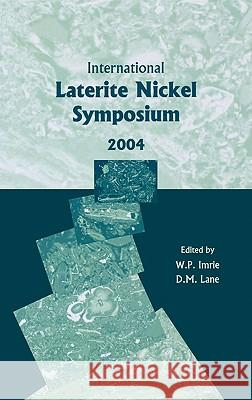 International Laterite Nickel Symposium 2004 W. P. Imrie D. M. Lane  9780873395502