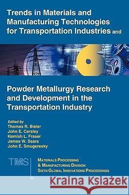 Trends in Materials and Manufacturing Technologies for Transportation Industries and Powder Metallurgy Research and Development in the Transportation Thomas R. Bieler John E. Carsley Hamish L. Fraser 9780873395915
