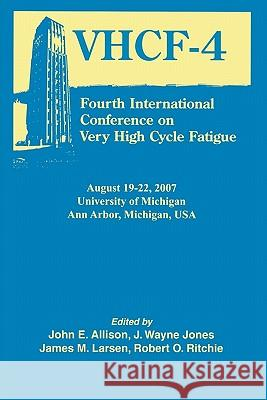 Fourth International Conference on Very High Cycle Fatigue (Vhcf-4) John E. Allison J. Wayne Jones James M. Larsen 9780873397049