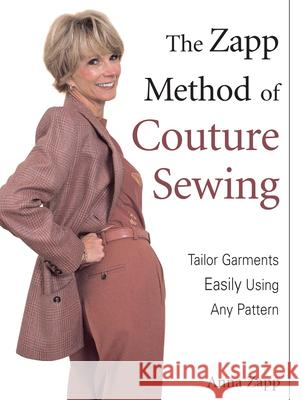 The Zapp Method of Couture Sewing: Tailor Garments Easily Using Any Pattern Anna Zapp 9780873496810